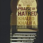 Khaled Khalifa's In praise of hatred is out in English! – At Transworld, Random house UK