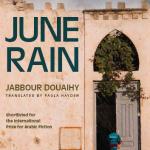 """Profound depiction of a community's grief"" – Mona Zaki on Douaihy's ""June Rain"", for Banipal Magazine"