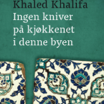 "Bokmagasinet, Norway reviews ""There are no knives in the kitchens of the city"", by Khaled Khalifa – ""Brilliant"""