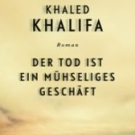 "Literatur Spiegel dubs Khalifa's Death Is Hard Work ""a deep black, gruesome, moving comedy from the realm of the dead"""
