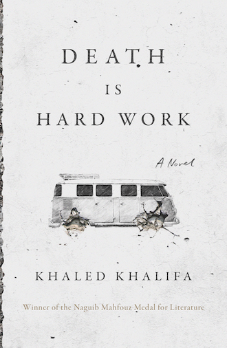 "Kirkus reviews Khalifa's ""Death is hard work"": ""Insistent, memorable portrait of the small indignities and large horrors of the civil war in Syria"""