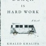 "Los Angeles Times reviews Khaled Khalifa's ""astonishing new novel"", Death is hard work"